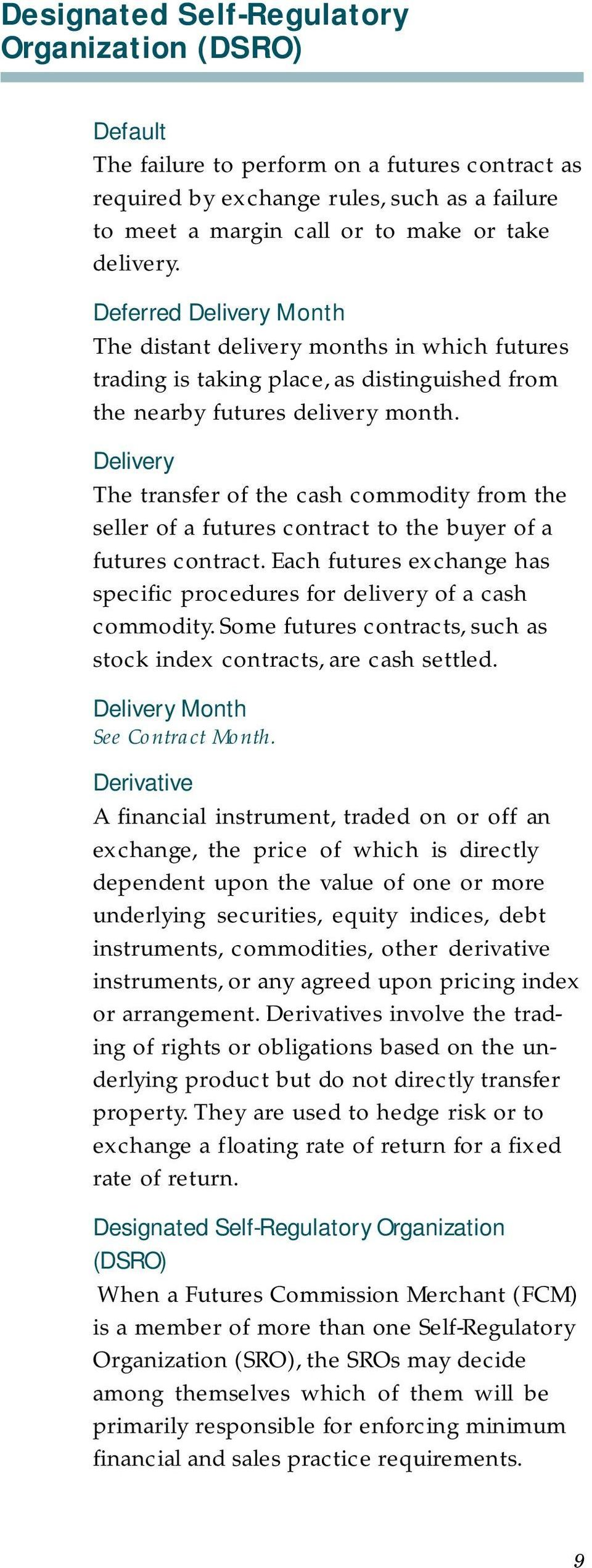 Delivery The transfer of the cash commodity from the seller of a futures contract to the buyer of a futures contract. Each futures exchange has specific procedures for delivery of a cash commodity.