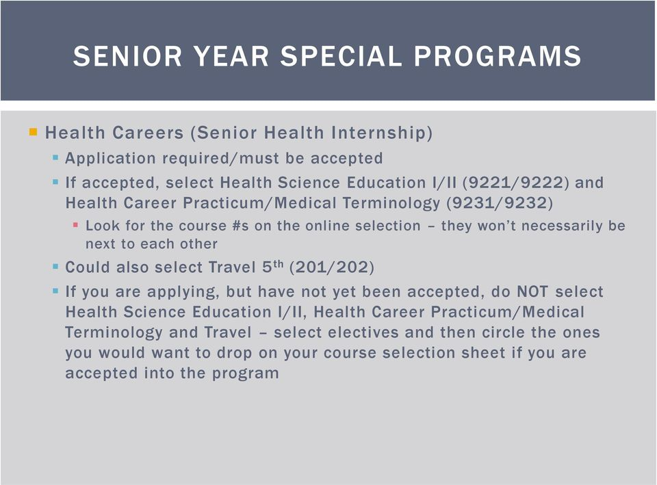 other Could also select Travel 5 th (201/202) If you are applying, but have not yet been accepted, do NOT select Health Science Education I/II, Health Career