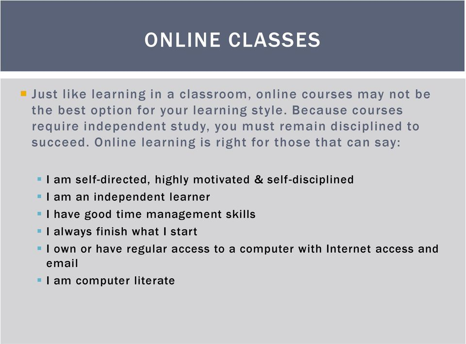 Online learning is right for those that can say: I am self-directed, highly motivated & self-disciplined I am an