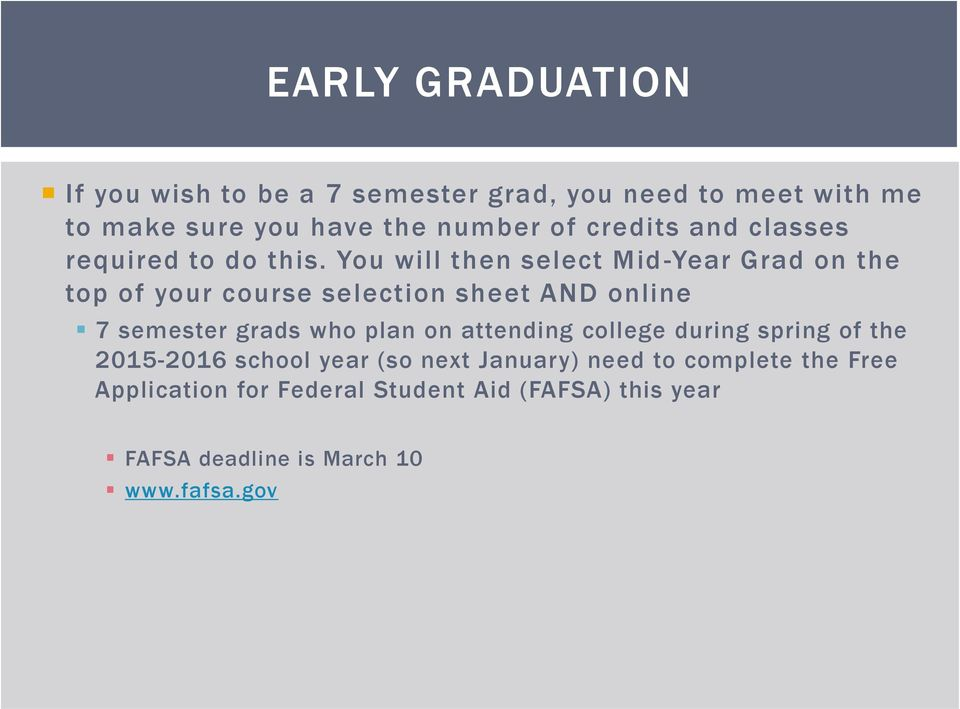 You will then select Mid -Year Grad on the top of your course selection sheet AND online 7 semester grads who plan on