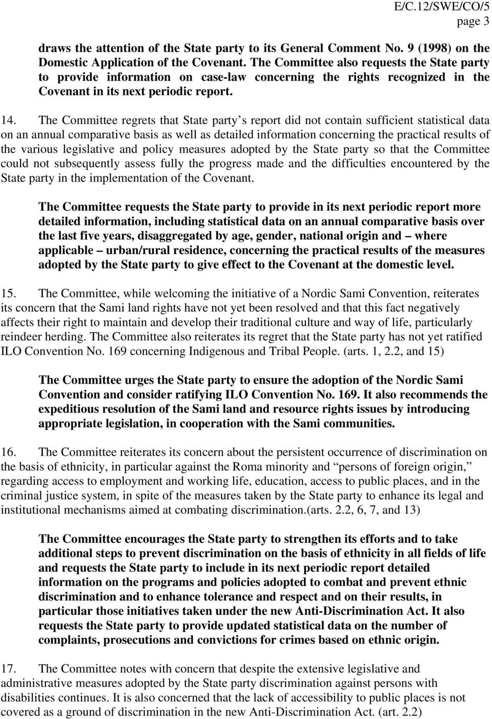 The Committee regrets that State party s report did not contain sufficient statistical data on an annual comparative basis as well as detailed information concerning the practical results of the