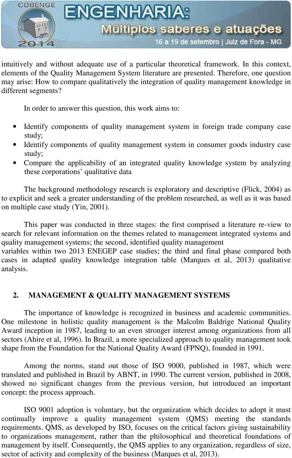 In order to answer this question, this work aims to: Identify components of quality management system in foreign trade company case study; Identify components of quality management system in consumer