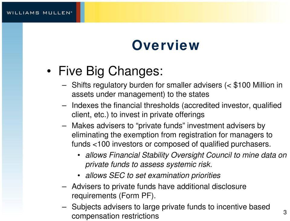 ) to invest in private offerings Makes advisers to private funds investment advisers by eliminating the exemption from registration for managers to funds <100 investors or