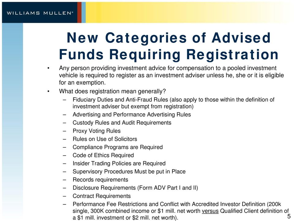 Fiduciary Duties and Anti-Fraud Rules (also apply to those within the definition of investment adviser but exempt from registration) Advertising and Performance Advertising Rules Custody Rules and