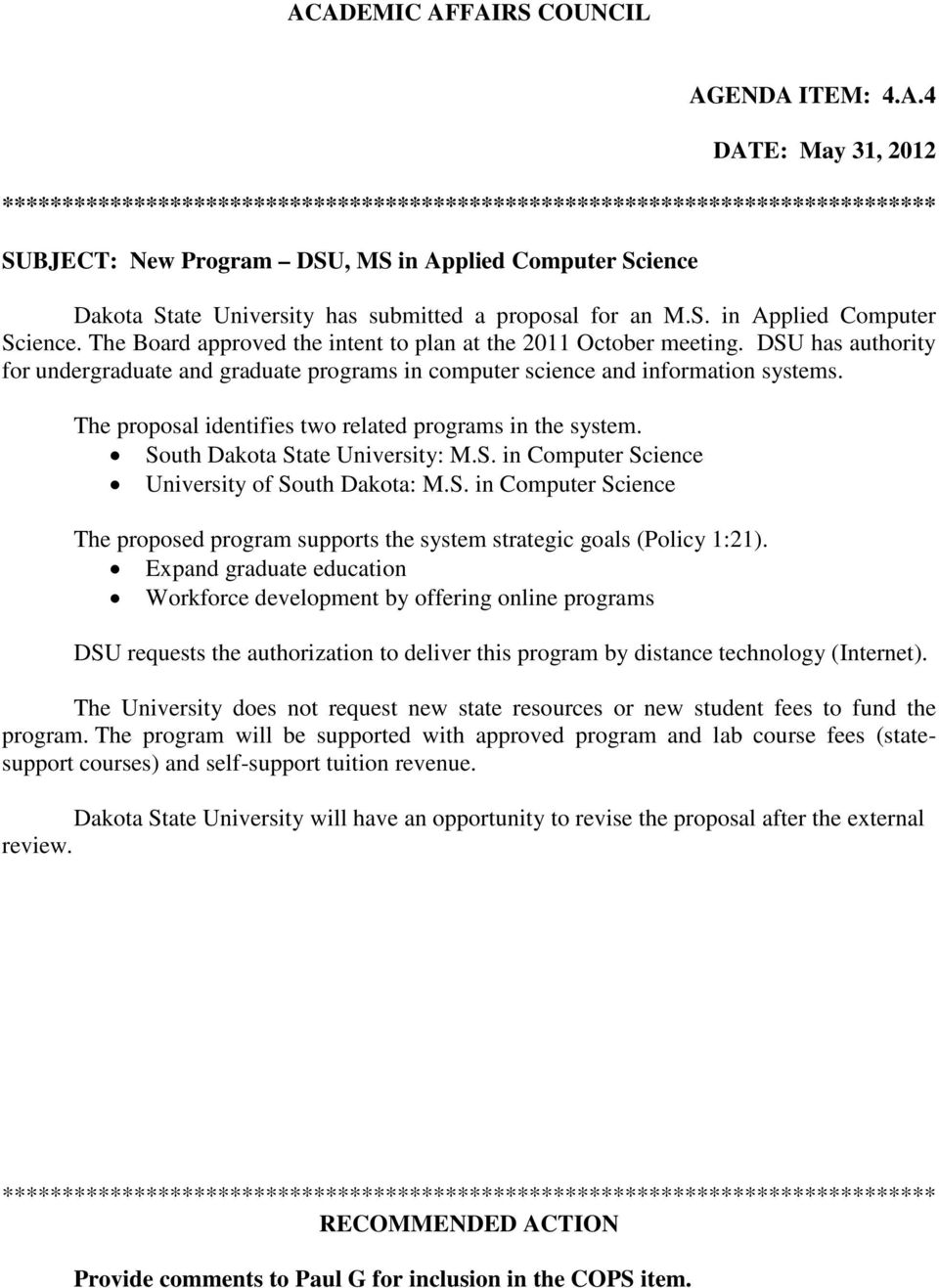 DSU has authority for undergraduate and graduate programs in computer science and information systems. The proposal identifies two related programs in the system. South Dakota State University: M.S. in Computer Science University of South Dakota: M.