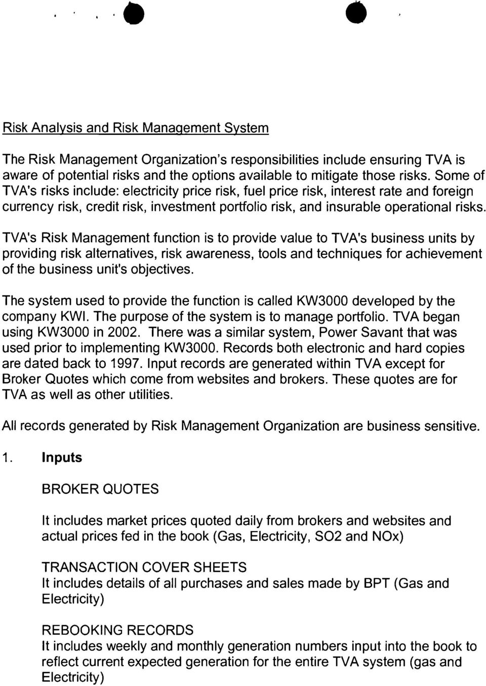 TVA's Risk Management function is to provide value to TVA's business units by providing risk alternatives, risk awareness, tools and techniques for achievement of the business unit's objectives.