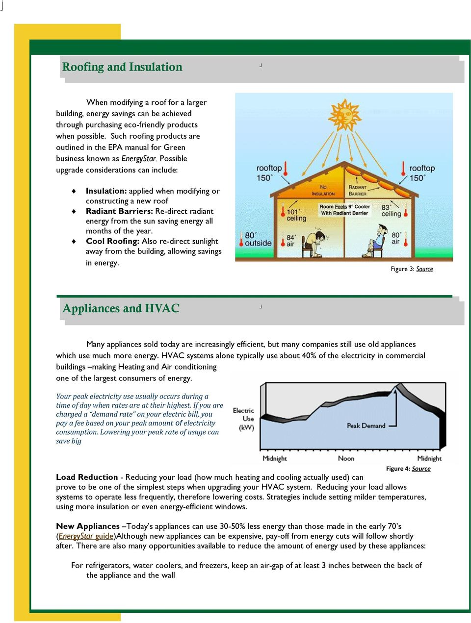 Possible upgrade considerations can include: Insulation: applied when modifying or constructing a new roof Radiant Barriers: Re-direct radiant energy from the sun saving energy all months of the year.
