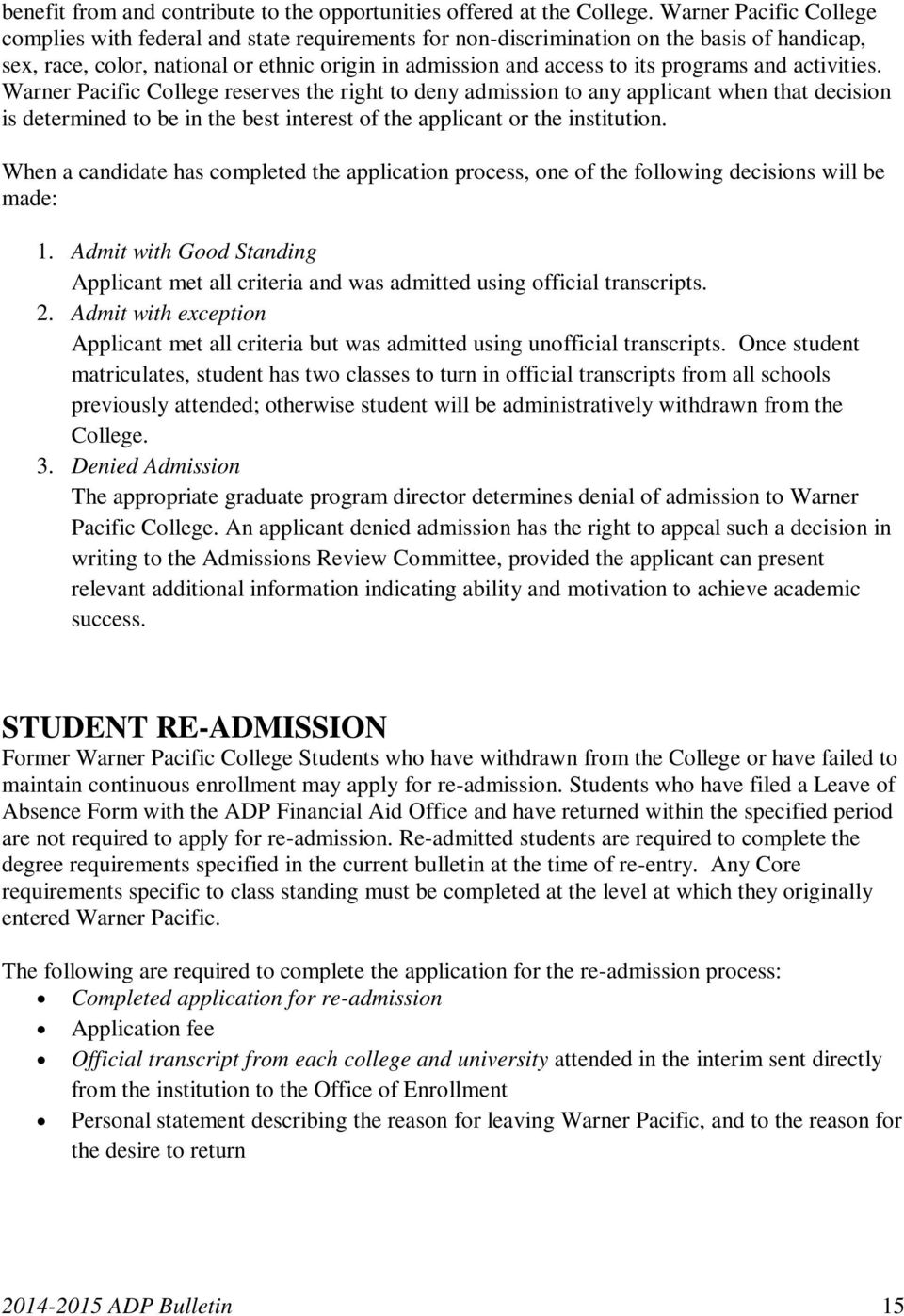 programs and activities. Warner Pacific College reserves the right to deny admission to any applicant when that decision is determined to be in the best interest of the applicant or the institution.