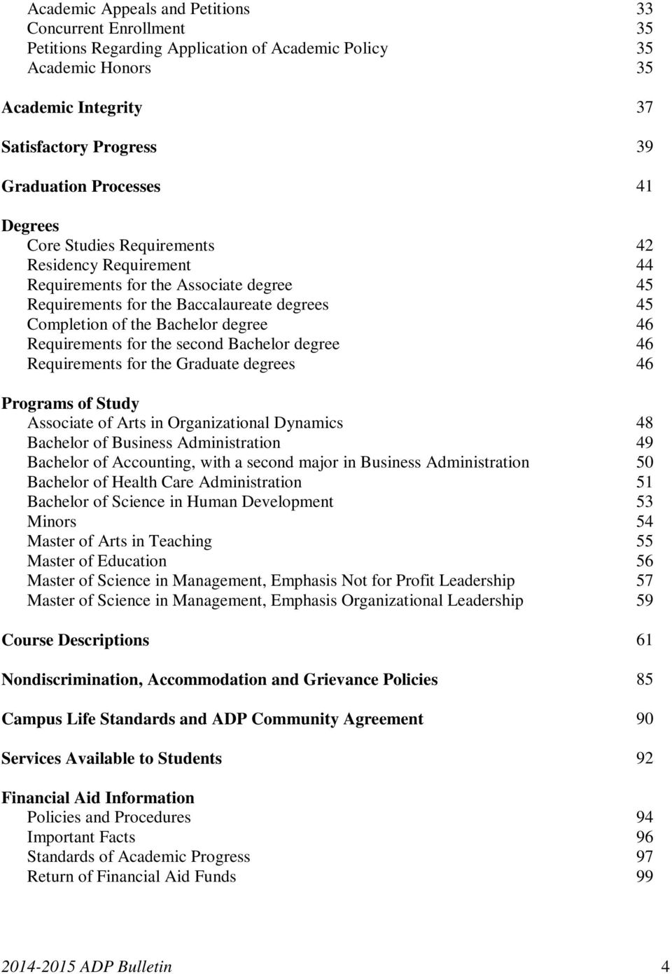 Requirements for the second Bachelor degree 46 Requirements for the Graduate degrees 46 Programs of Study Associate of Arts in Organizational Dynamics 48 Bachelor of Business Administration 49
