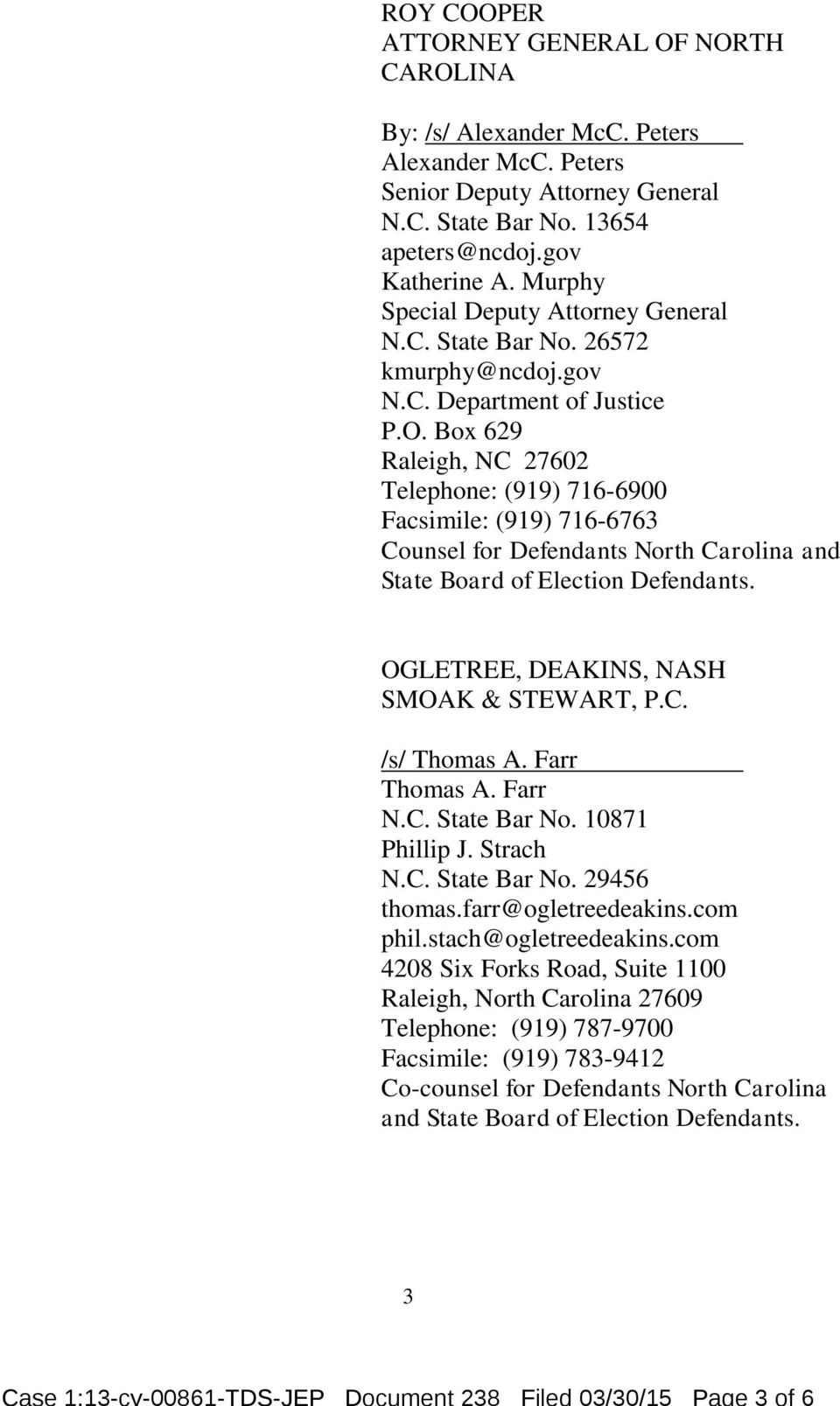 Box 629 Raleigh, NC 27602 Telephone: (919) 716-6900 Facsimile: (919) 716-6763 Counsel for Defendants North Carolina and State Board of Election Defendants. OGLETREE, DEAKINS, NASH SMOAK & STEWART, P.
