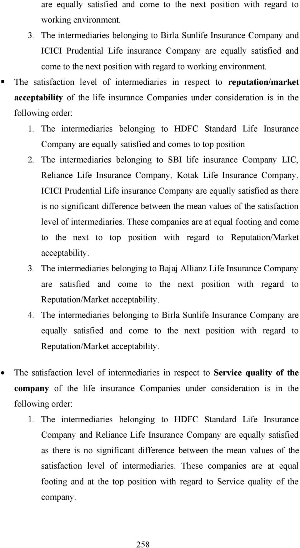 The satisfaction level of intermediaries in respect to reputation/market acceptability of the life insurance Companies under consideration is in the following order: 1.