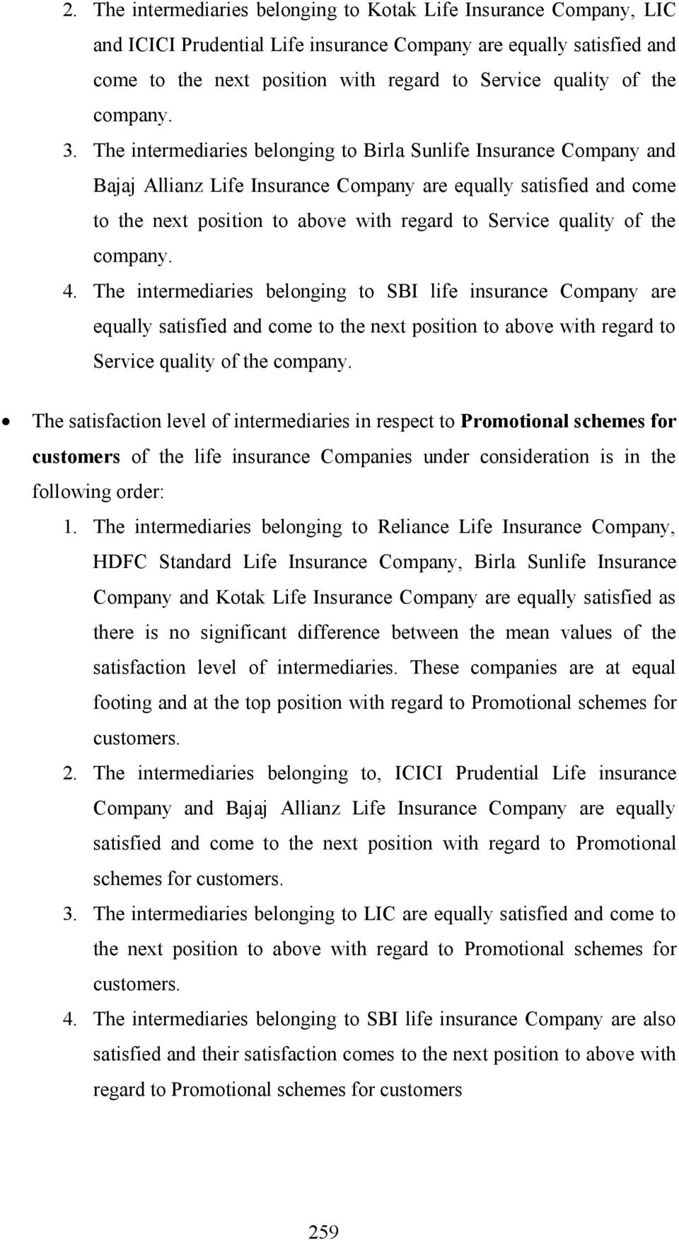The intermediaries belonging to Birla Sunlife Insurance Company and Bajaj Allianz Life Insurance Company are equally satisfied and come to the next position to above with regard to Service quality of