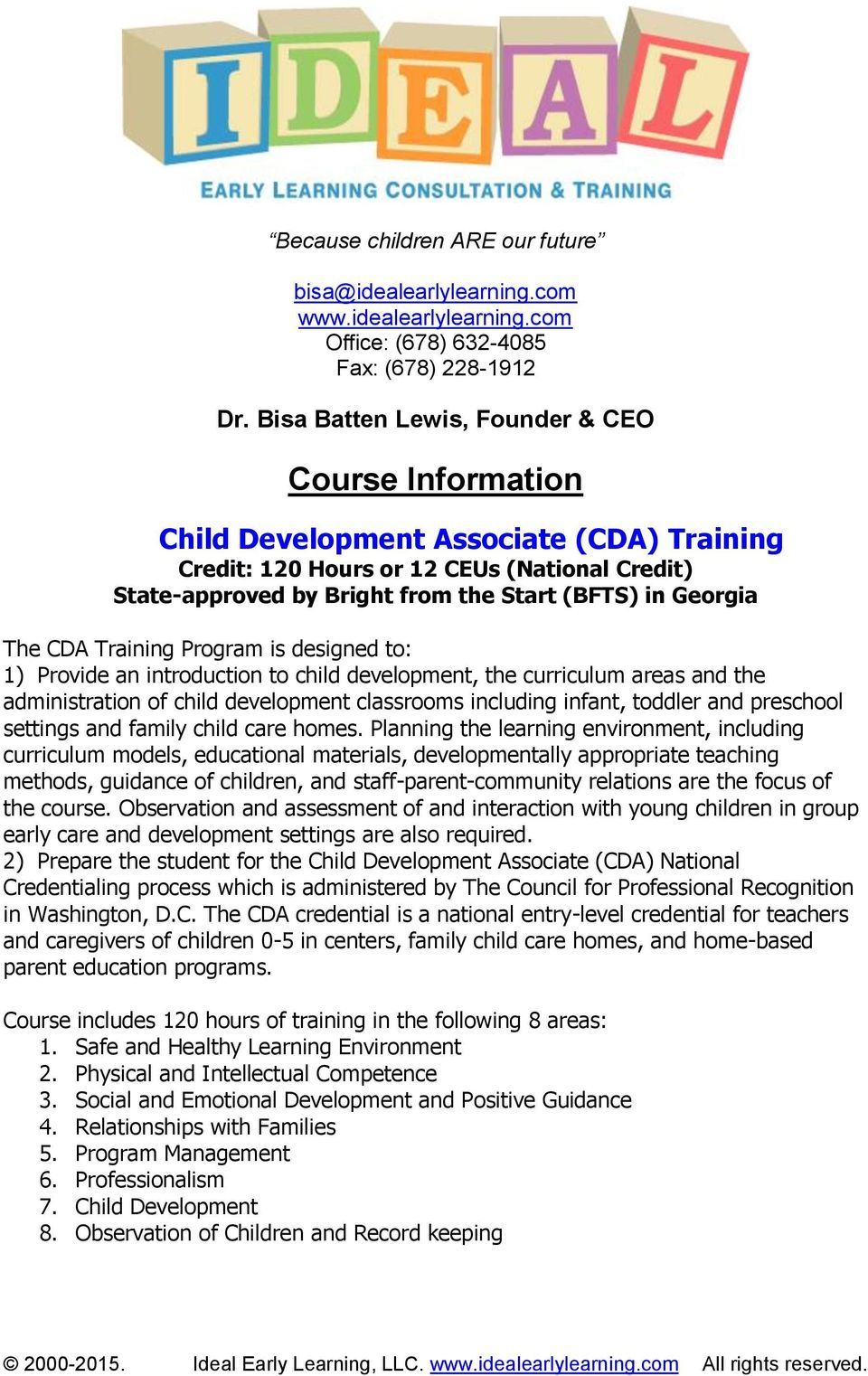 The CDA Training Program is designed to: 1) Provide an introduction to child development, the curriculum areas and the administration of child development classrooms including infant, toddler and