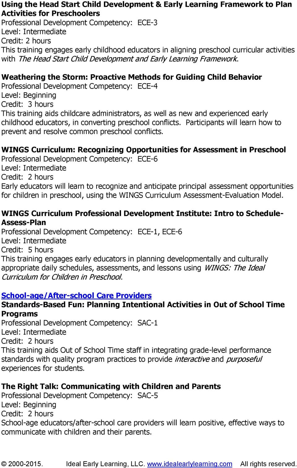 Weathering the Storm: Proactive Methods for Guiding Child Behavior Professional Development Competency: ECE-4 This training aids childcare administrators, as well as new and experienced early