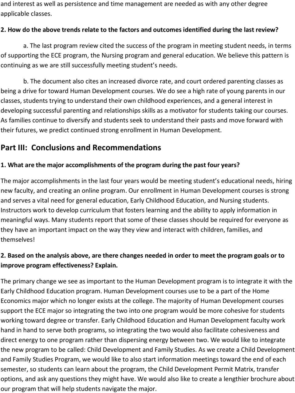 We believe this pattern is continuing as we are still successfully meeting student s needs. b. The document also cites an increased divorce rate, and court ordered parenting classes as being a drive for toward Human Development courses.