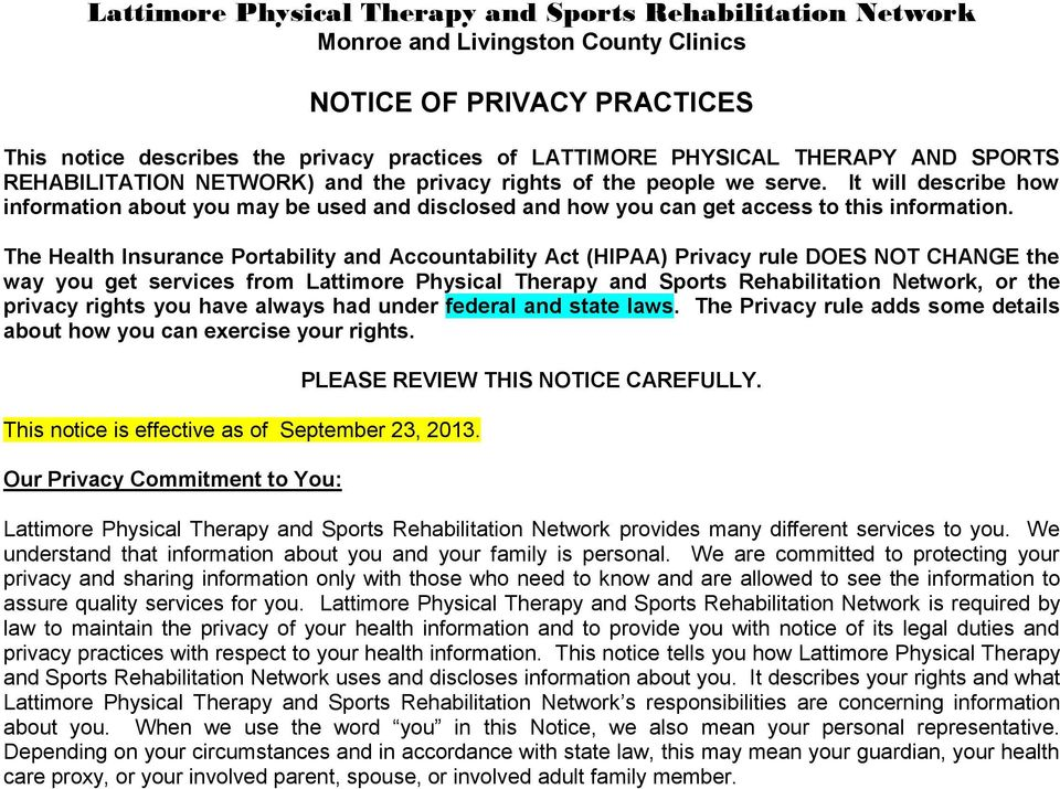 The Health Insurance Portability and Accountability Act (HIPAA) Privacy rule DOES NOT CHANGE the way you get services from Lattimore Physical Therapy and Sports Rehabilitation Network, or the privacy