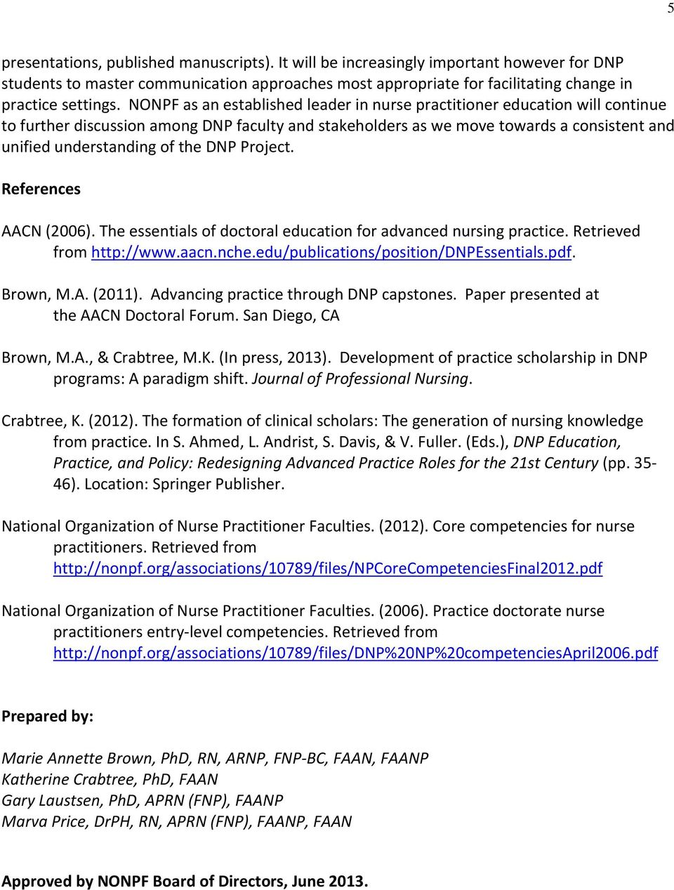 DNP Project. References AACN (2006). The essentials of doctoral education for advanced nursing practice. Retrieved from http://www.aacn.nche.edu/publications/position/dnpessentials.pdf. Brown, M.A. (2011).