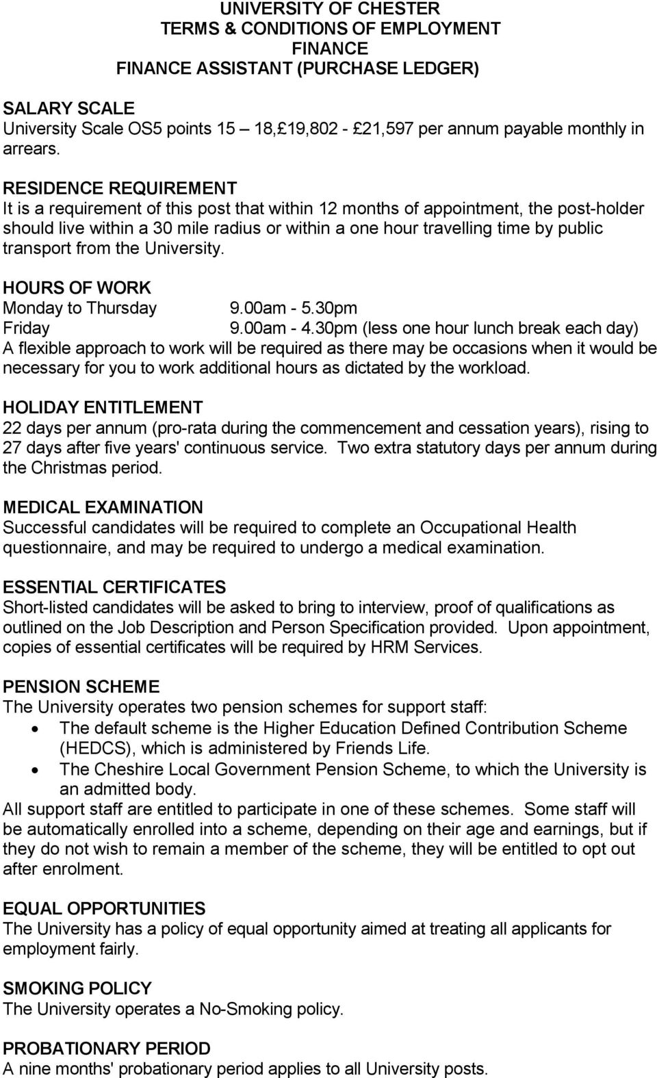 transport from the University. HOURS OF WORK Monday to Thursday 9.00am - 5.30pm Friday 9.00am - 4.