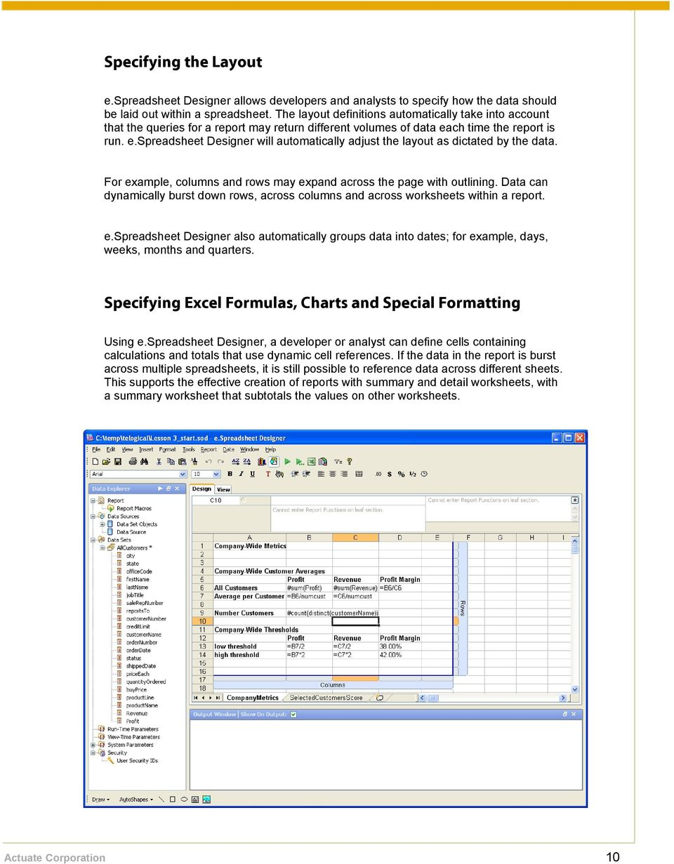 ch time the report is run. e.spreadsheet Designer will automatically adjust the layout as dictated by the data. For example, columns and rows may expand across the page with outlining.