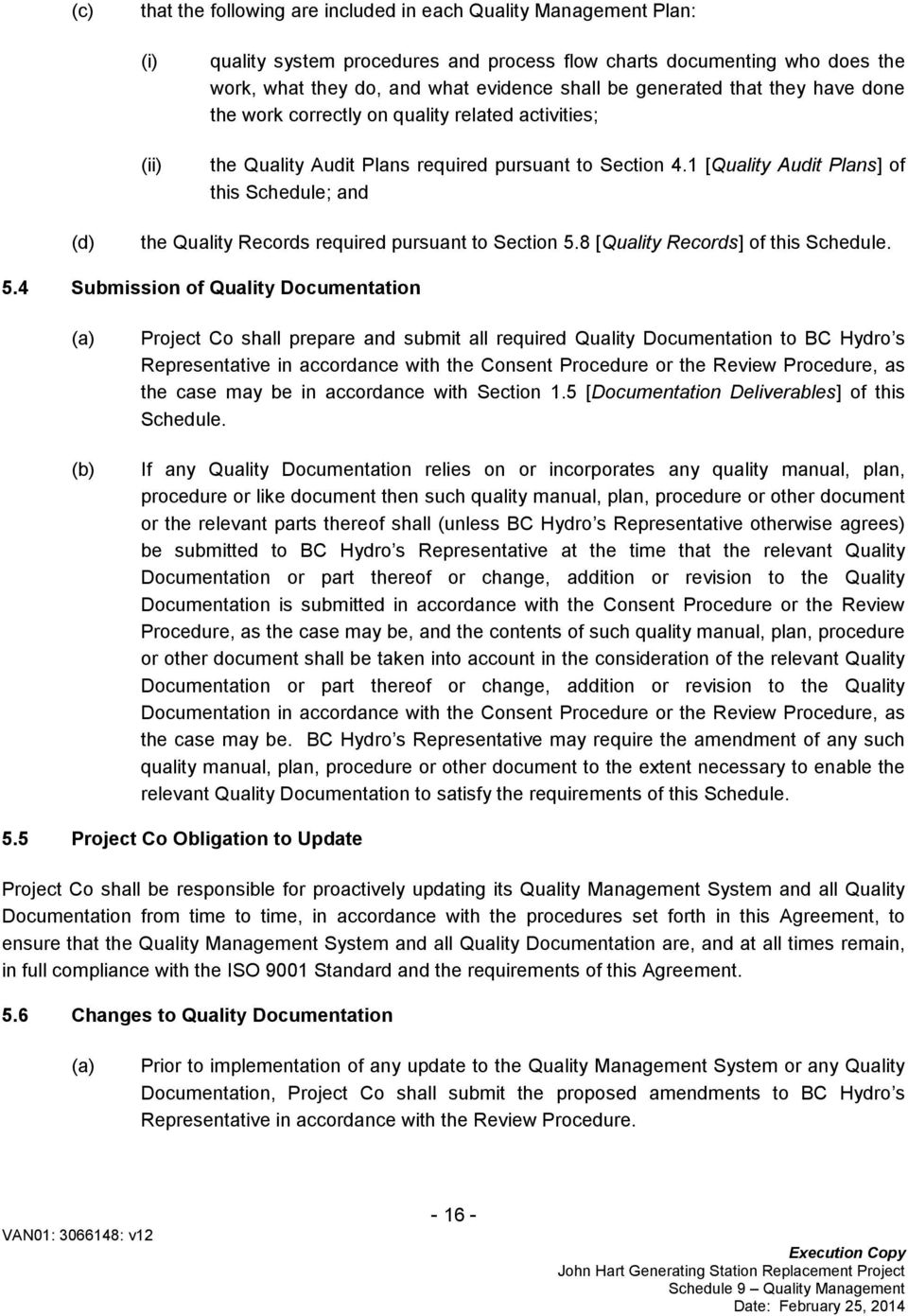 1 [Quality Audit Plans] of this Schedule; and the Quality Records required pursuant to Section 5.