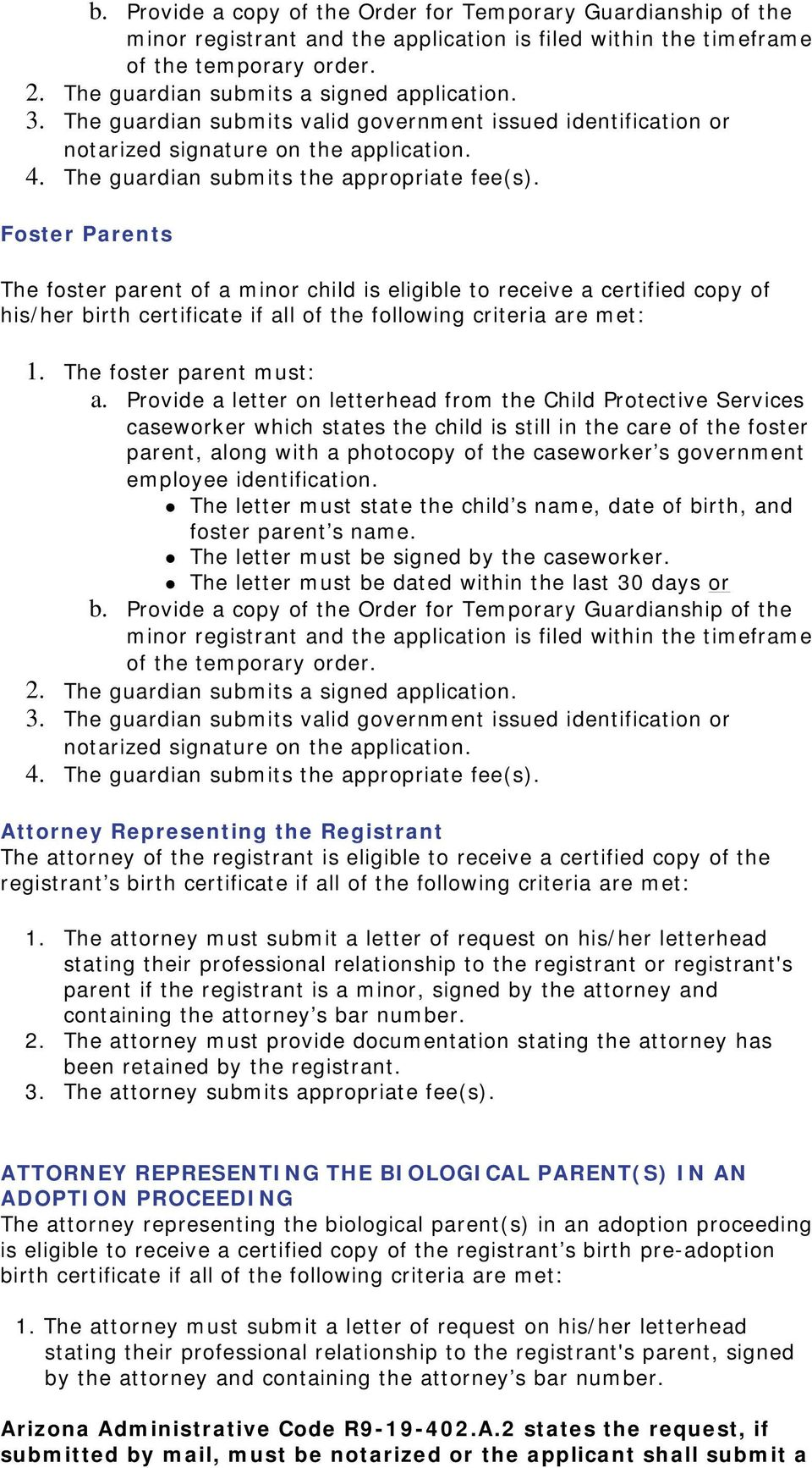 Foster Parents The foster parent of a minor child is eligible to receive a certified copy of his/her birth certificate if all of the following criteria are met: 1. The foster parent must: a.