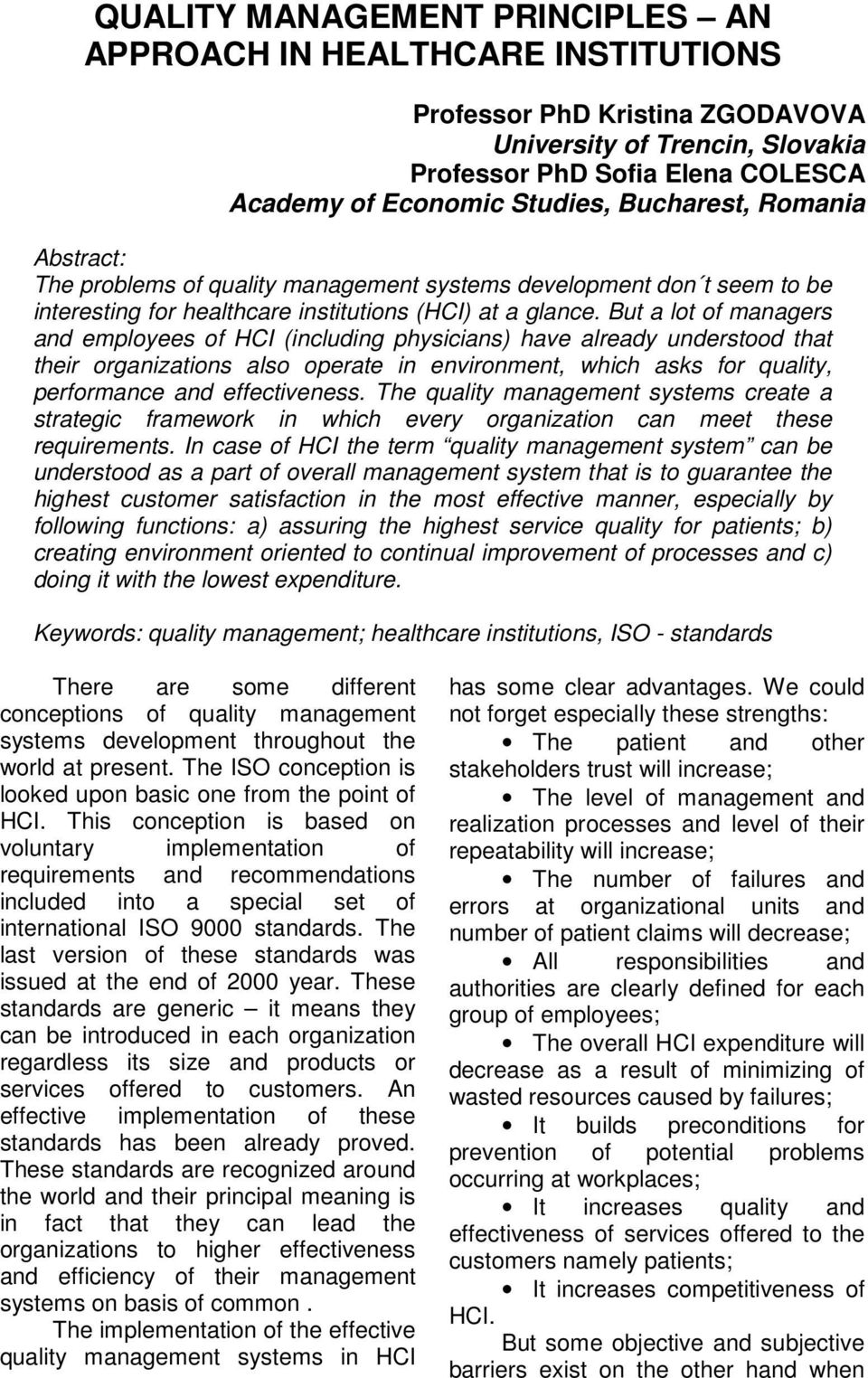 But a lot of managers and employees of HCI (including physicians) have already understood that their organizations also operate in environment, which asks for quality, performance and effectiveness.