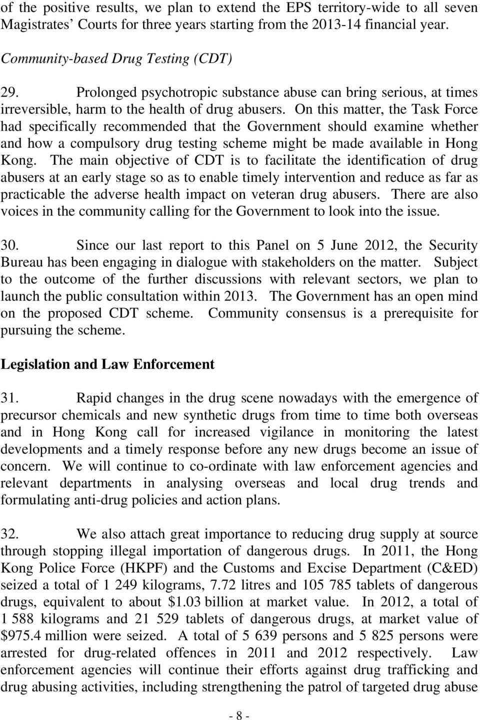 On this matter, the Task Force had specifically recommended that the Government should examine whether and how a compulsory drug testing scheme might be made available in Hong Kong.