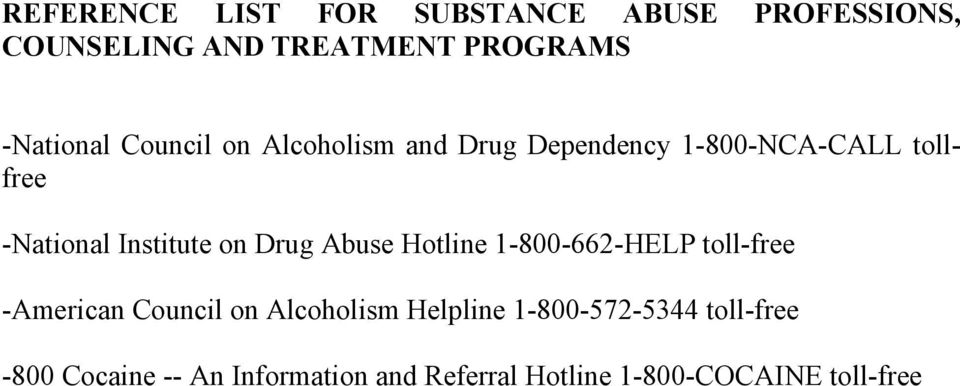 Drug Abuse Hotline 1-800-662-HELP toll-free -American Council on Alcoholism Helpline
