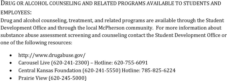 For more information about substance abuse assessment screening and counseling contact the Student Development Office or one of the
