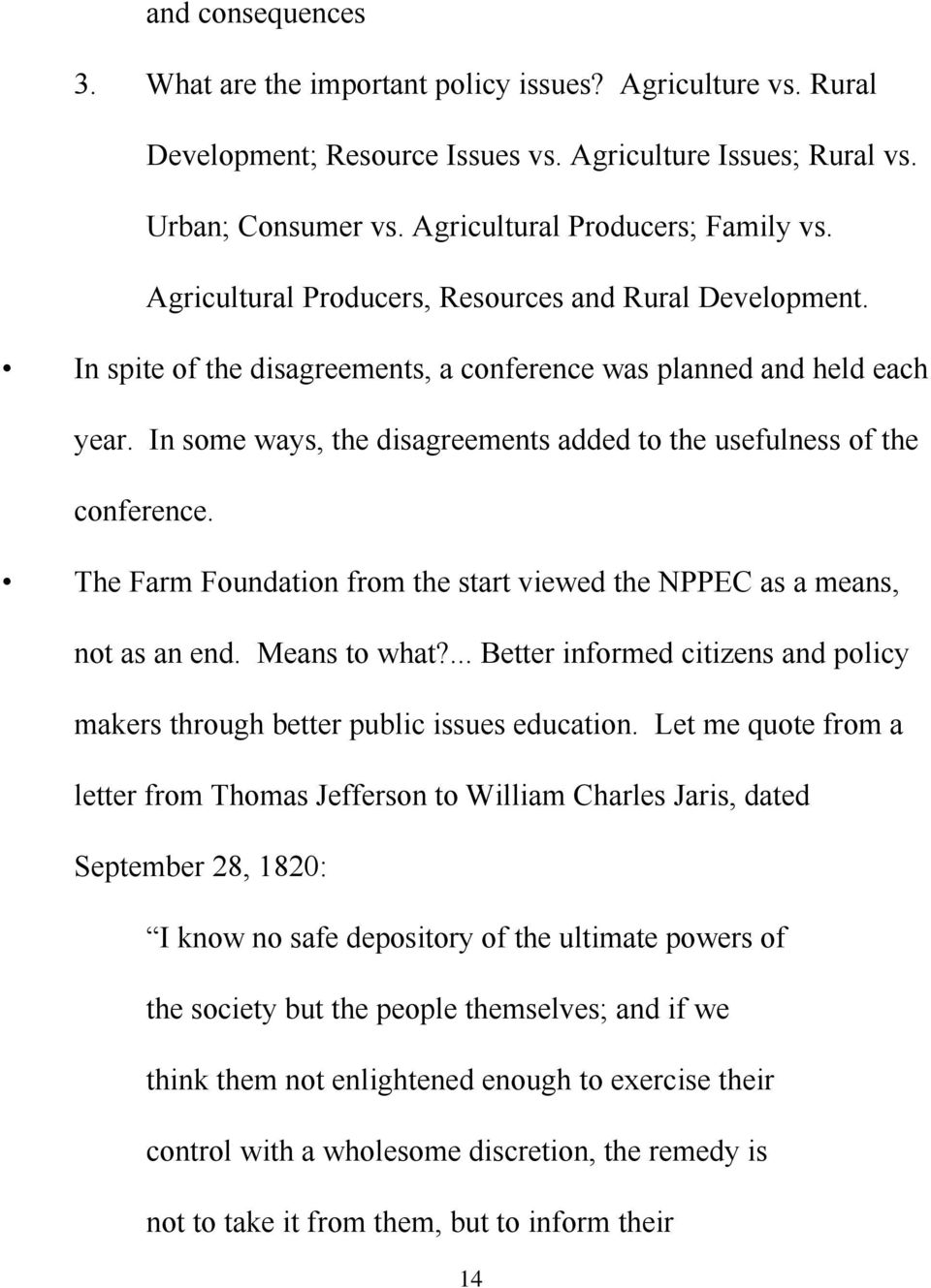 In some ways, the disagreements added to the usefulness of the conference. The Farm Foundation from the start viewed the NPPEC as a means, not as an end. Means to what?