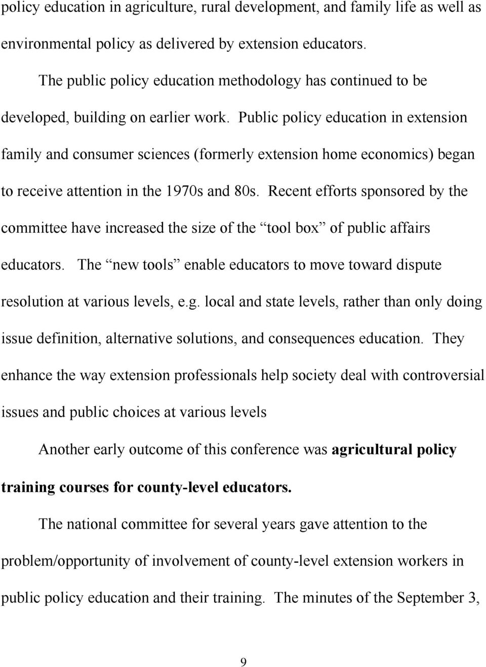Public policy education in extension family and consumer sciences (formerly extension home economics) began to receive attention in the 1970s and 80s.
