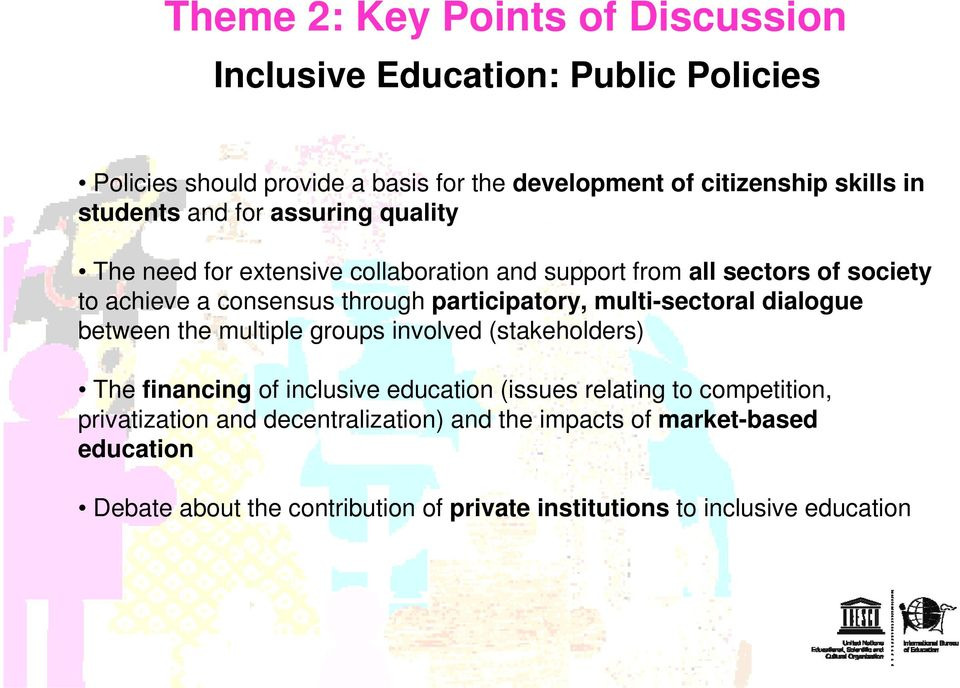 participatory, multi-sectoral dialogue between the multiple groups involved (stakeholders) Thefinancing of inclusive education (issues relating to