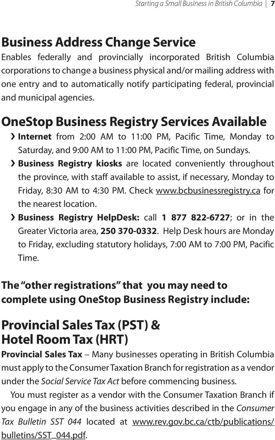 OneStop Business Registry Services Available Internet from 2:00 AM to 11:00 PM, Pacific Time, Monday to Saturday, and 9:00 AM to 11:00 PM, Pacific Time, on Sundays.