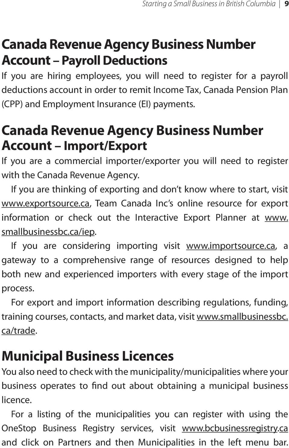Canada Revenue Agency Business Number Account Import/Export If you are a commercial importer/exporter you will need to register with the Canada Revenue Agency.