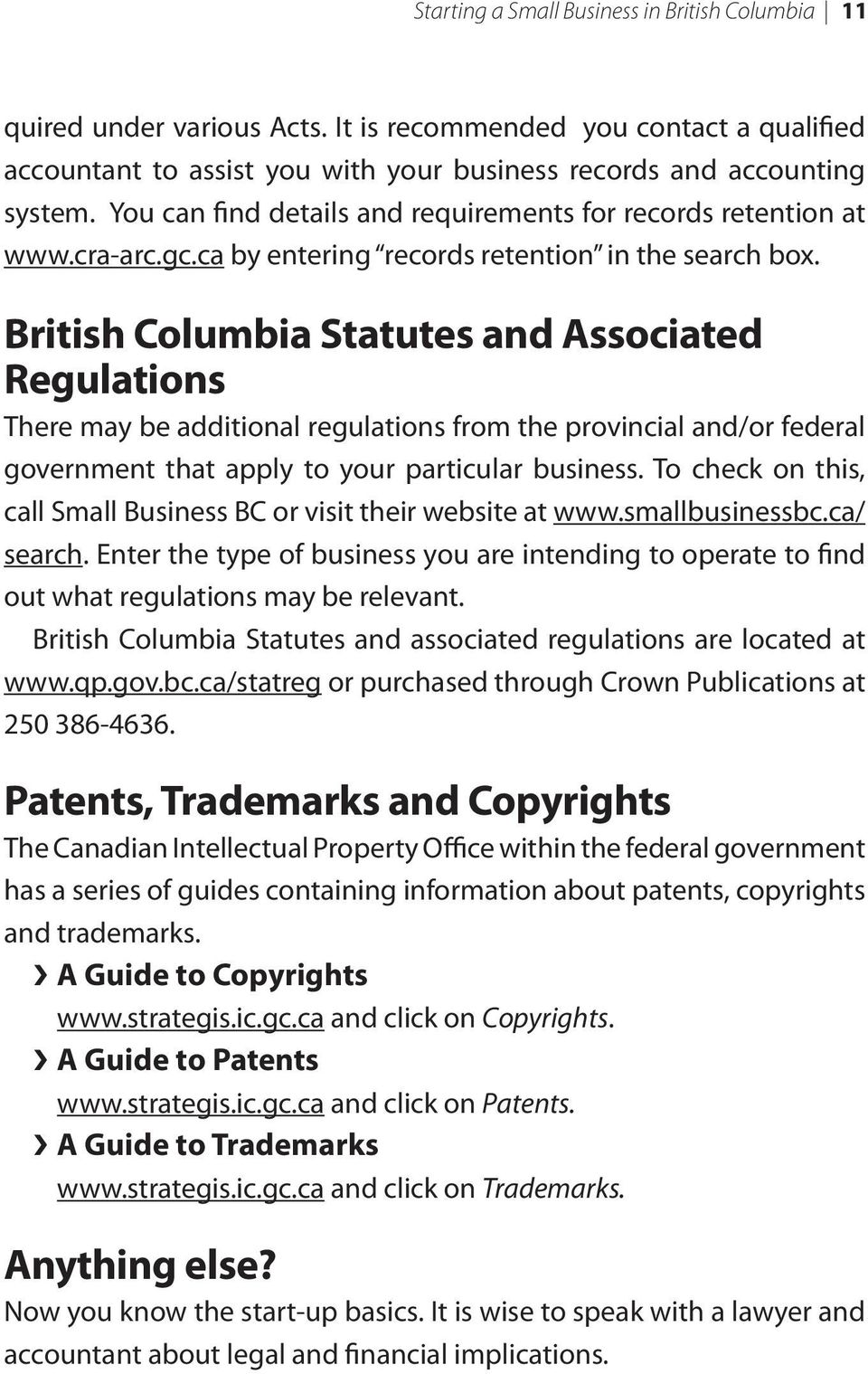 British Columbia Statutes and Associated Regulations There may be additional regulations from the provincial and/or federal government that apply to your particular business.
