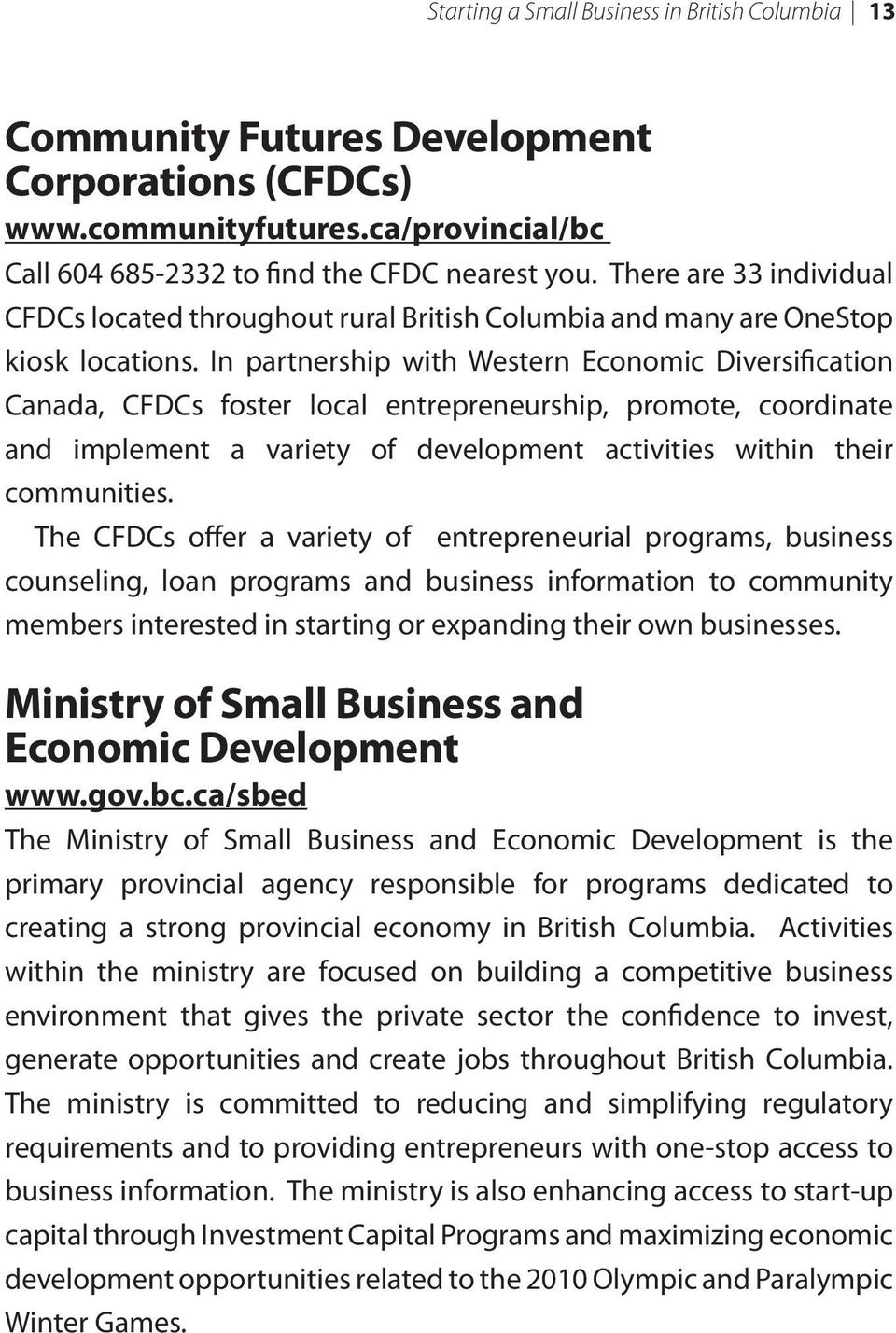 In partnership with Western Economic Diversification Canada, CFDCs foster local entrepreneurship, promote, coordinate and implement a variety of development activities within their communities.