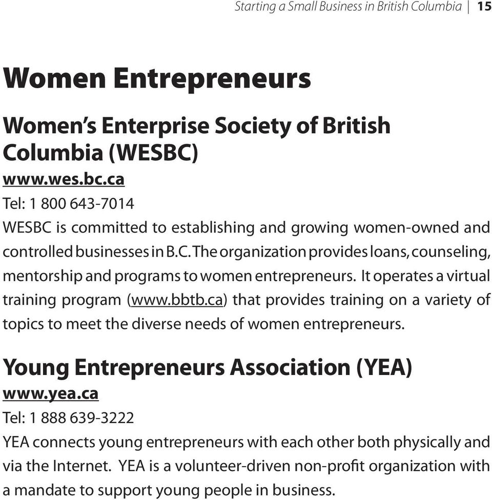 It operates a virtual training program (www.bbtb.ca) that provides training on a variety of topics to meet the diverse needs of women entrepreneurs.