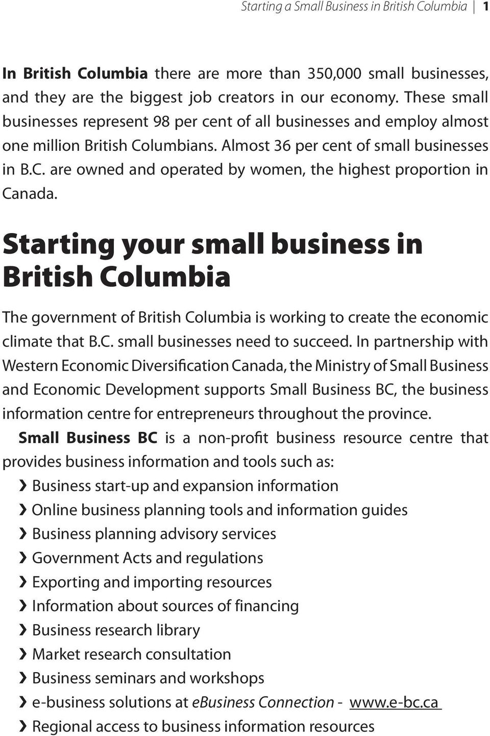 Starting your small business in British Columbia The government of British Columbia is working to create the economic climate that B.C. small businesses need to succeed.