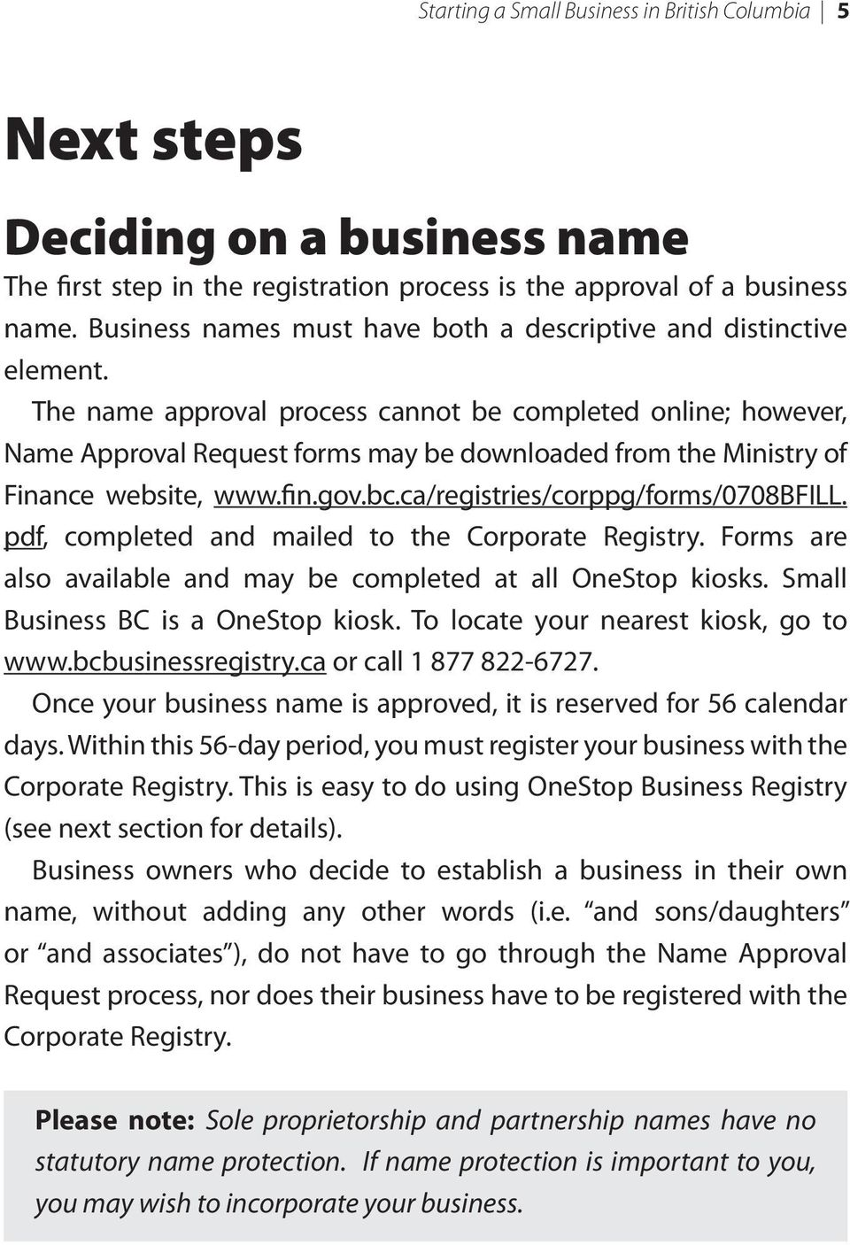 The name approval process cannot be completed online; however, Name Approval Request forms may be downloaded from the Ministry of Finance website, www.fin.gov.bc.ca/registries/corppg/forms/0708bfill.