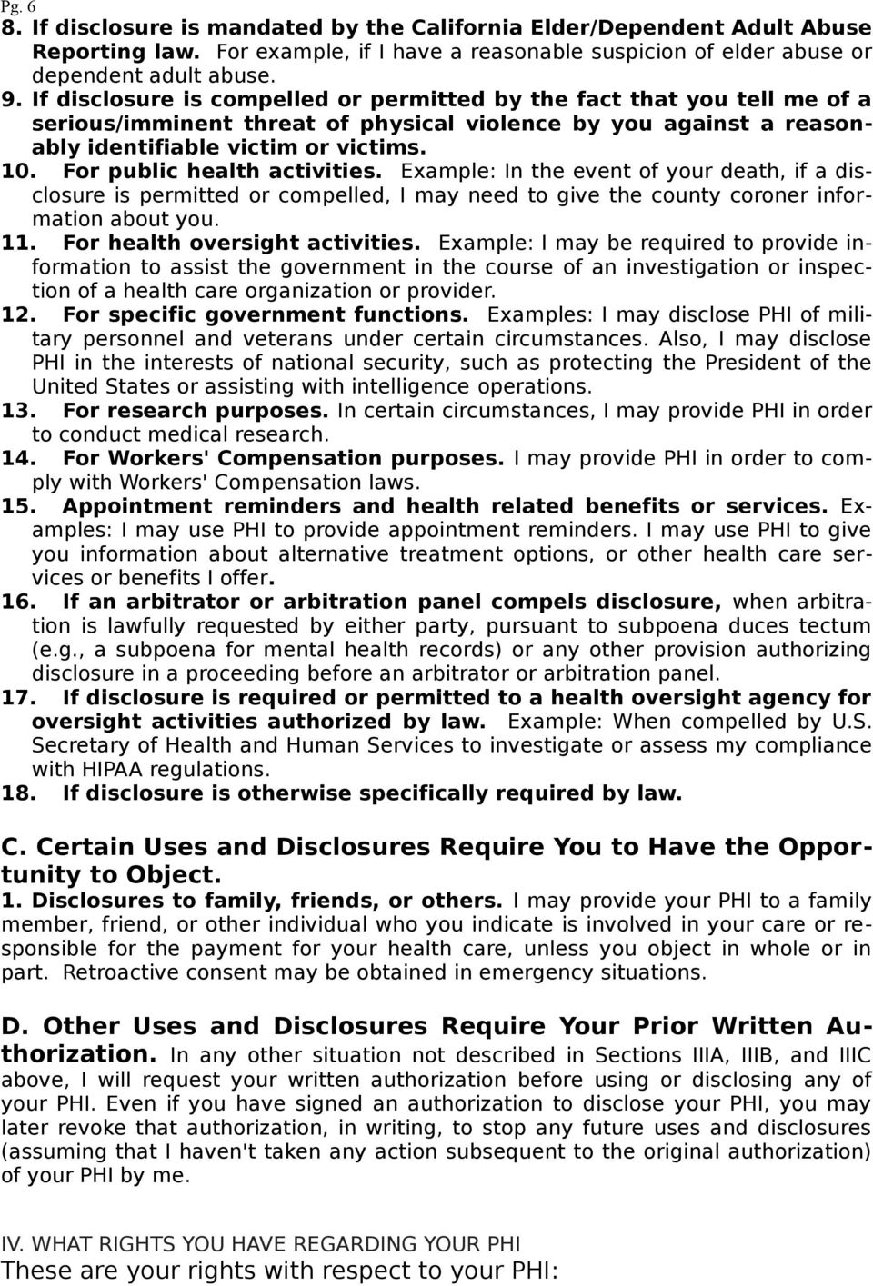 For public health activities. Example: In the event of your death, if a disclosure is permitted or compelled, I may need to give the county coroner information about you. 11.