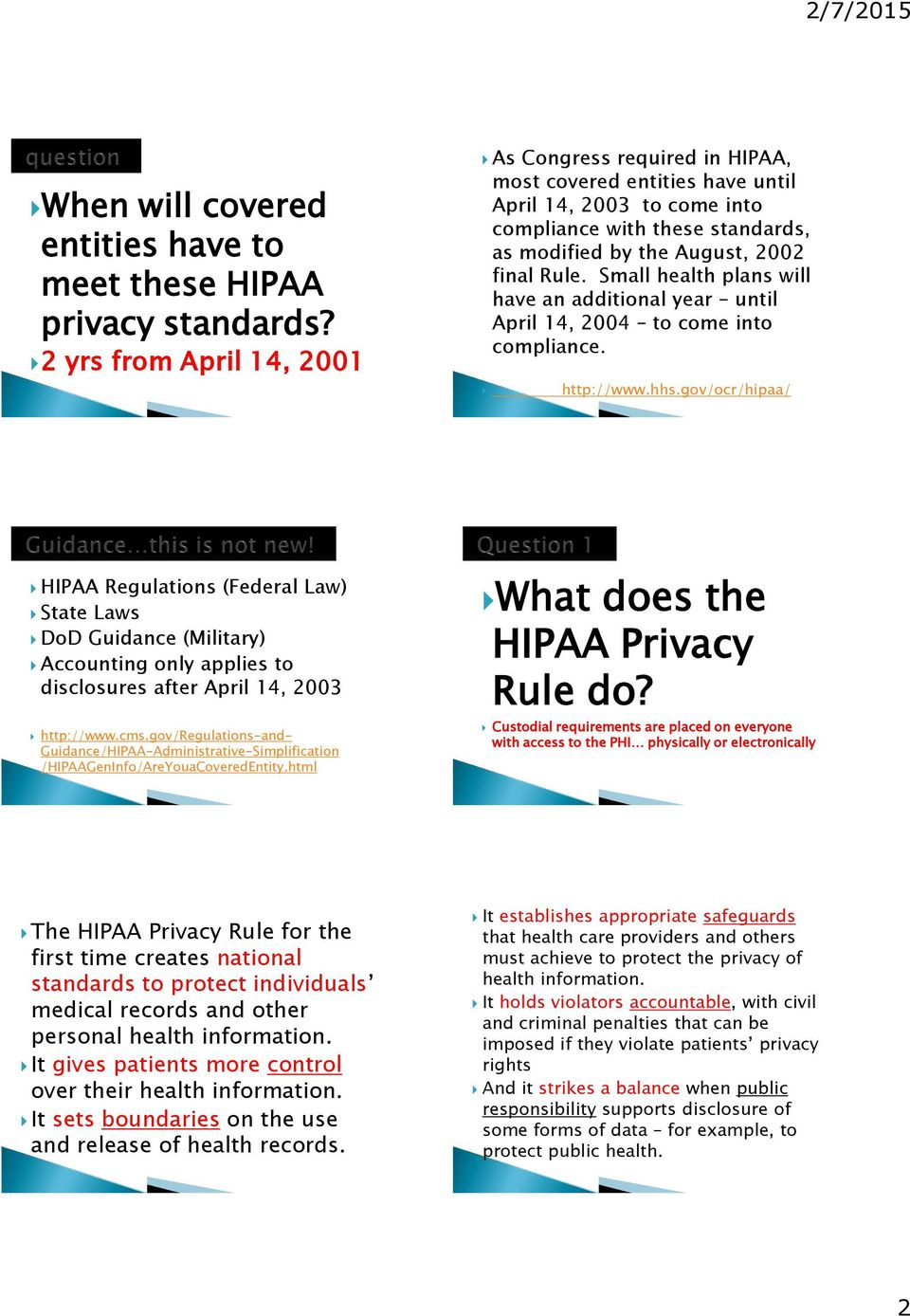 Small health plans will have an additional year until April 14, 2004 to come into compliance. http://www.hhs.