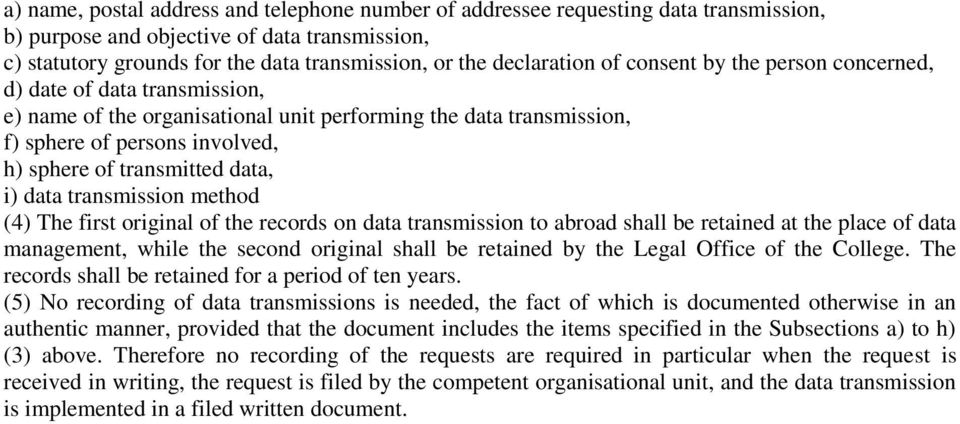 transmitted data, i) data transmission method (4) The first original of the records on data transmission to abroad shall be retained at the place of data management, while the second original shall