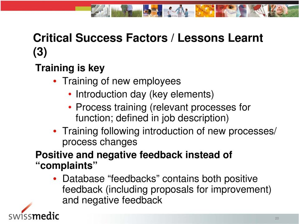 following introduction of new processes/ process changes Positive and negative feedback instead of