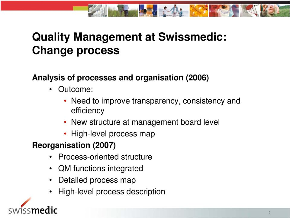 at management board level High-level process map Reorganisation (2007) Process-oriented