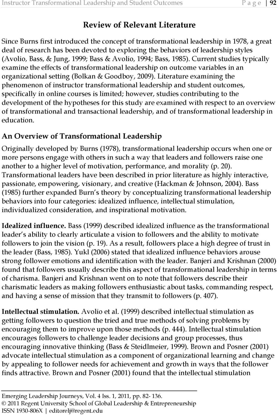 Current studies typically examine the effects of transformational leadership on outcome variables in an organizational setting (Bolkan & Goodboy, 2009).