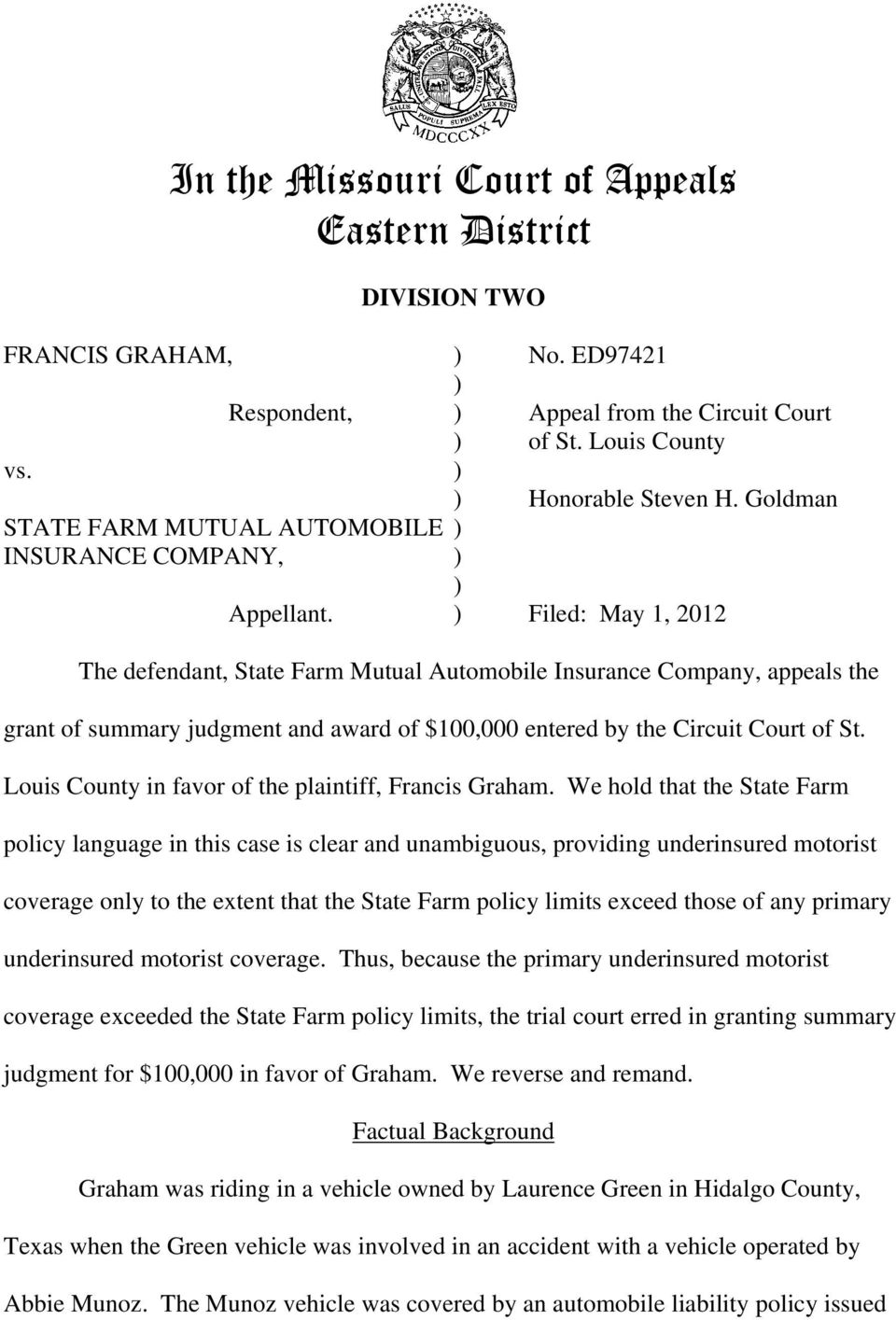 ) Filed: May 1, 2012 The defendant, State Farm Mutual Automobile Insurance Company, appeals the grant of summary judgment and award of $100,000 entered by the Circuit Court of St.