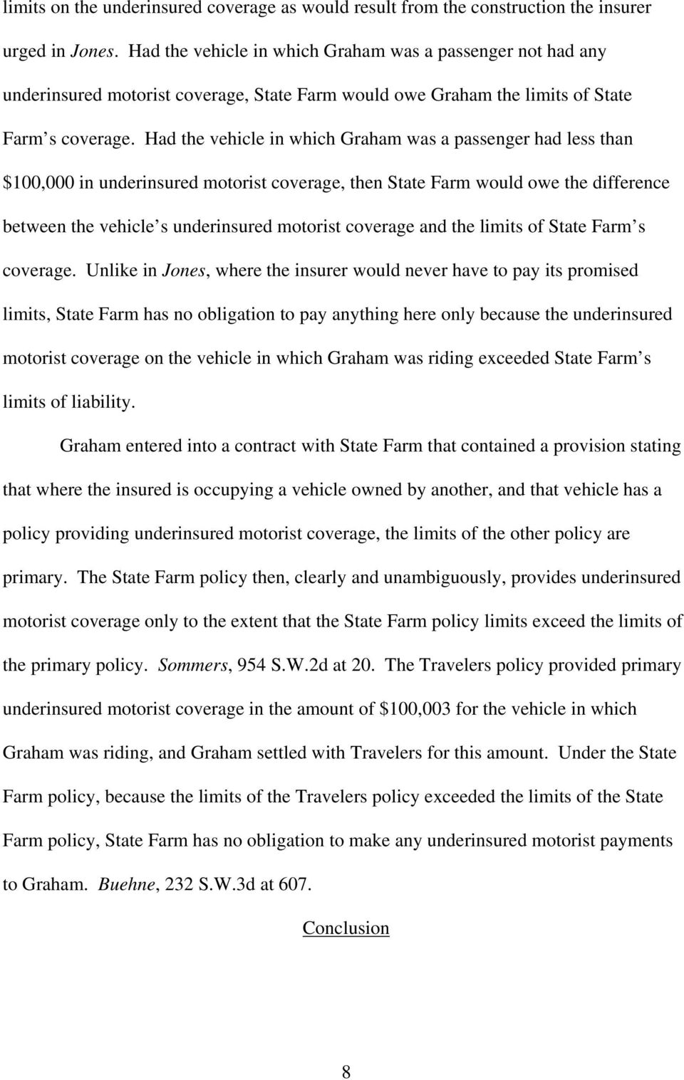 Had the vehicle in which Graham was a passenger had less than $100,000 in underinsured motorist coverage, then State Farm would owe the difference between the vehicle s underinsured motorist coverage