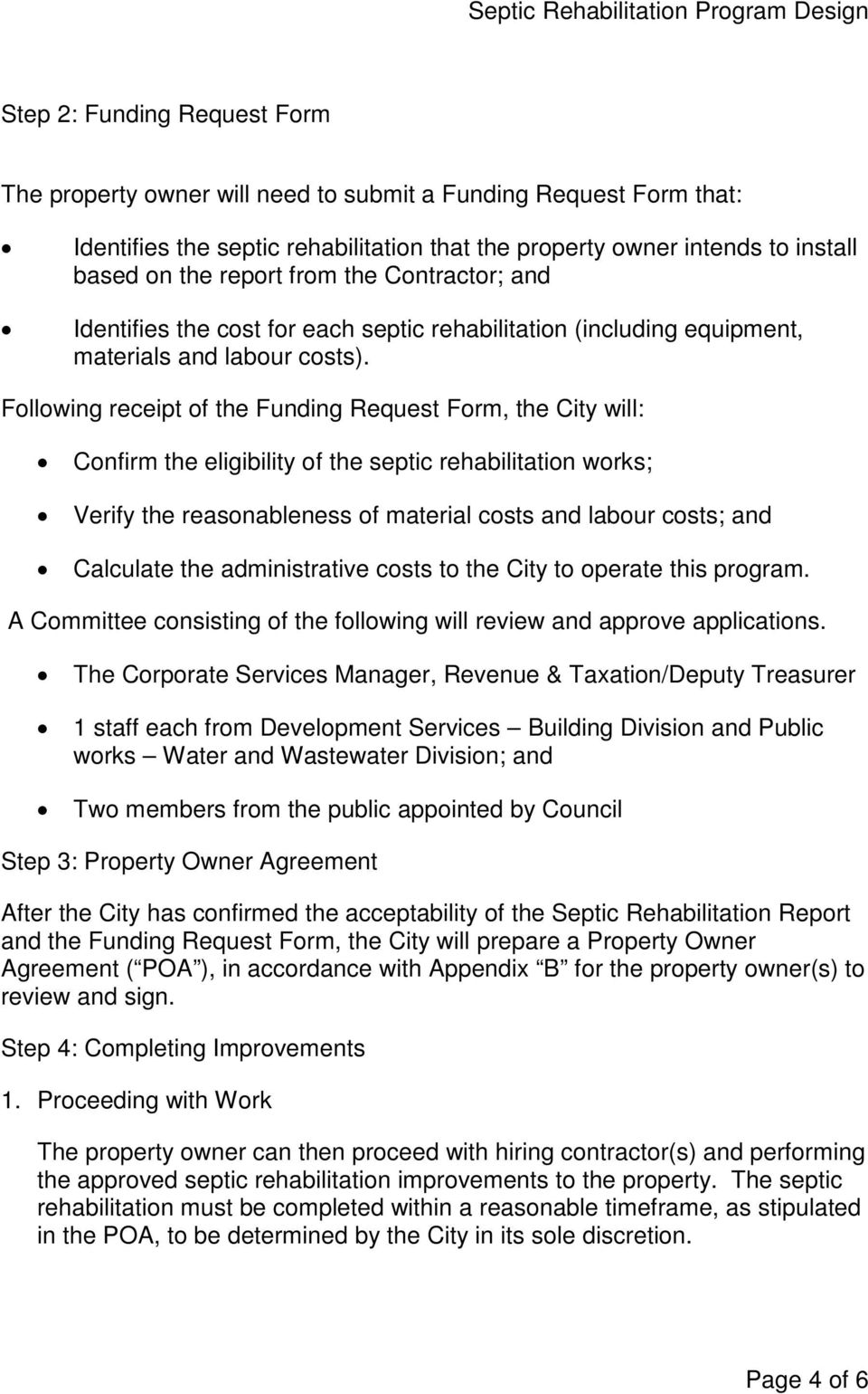 Following receipt of the Funding Request Form, the City will: Confirm the eligibility of the septic rehabilitation works; Verify the reasonableness of material costs and labour costs; and Calculate