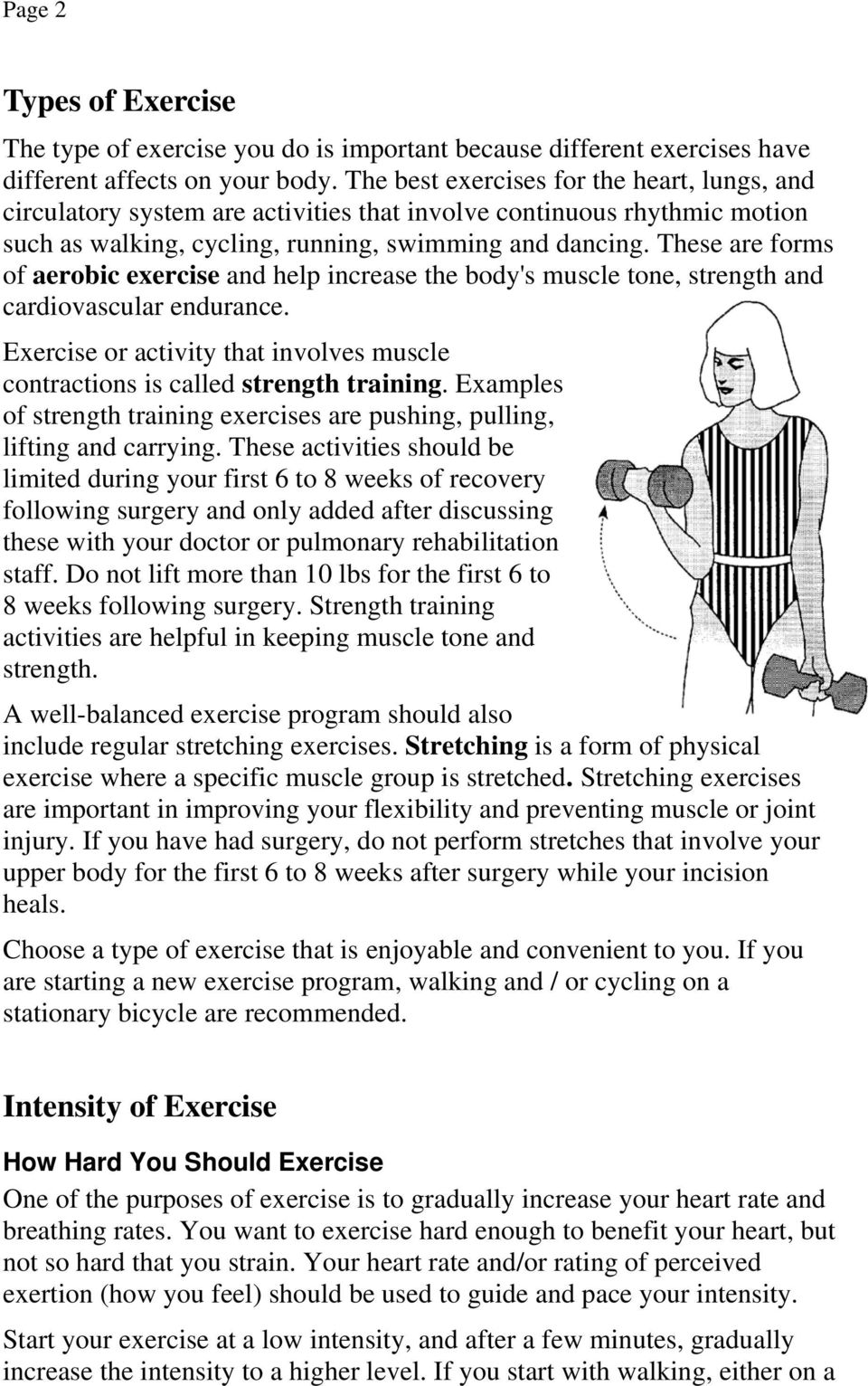 These are forms of aerobic exercise and help increase the body's muscle tone, strength and cardiovascular endurance. Exercise or activity that involves muscle contractions is called strength training.