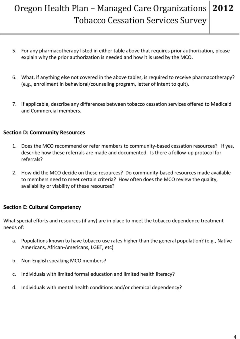 If applicable, describe any differences between tobacco cessation services offered to Medicaid and Commercial members. Section D: Community Resources 1.